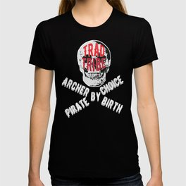 TRAD TRIBE - ARCHER BY BIRTH PIRATE BY CHOICE T-shirt