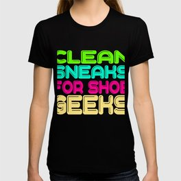 """For Clean Shoes Freaks """"Clean Sneaks For Shoe Geeks"""" T-shirt Design Geeky Shoes Sneakers Cleans T-shirt"""