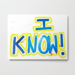 I KNOW! Metal Print