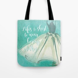 Life's to Short To Wear Boring Clothes Tote Bag