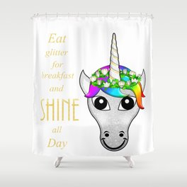 Eat Glitter for breakfast and SHINE all Day Shower Curtain