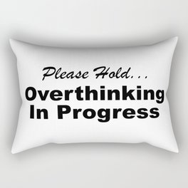 Please Hold Overthinking In Progress Sayings Sarcasm Humor Quotes Rectangular Pillow