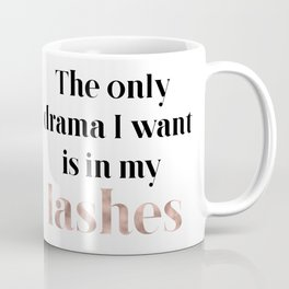 Rose gold beauty - the only drama I want is in my lashes Coffee Mug