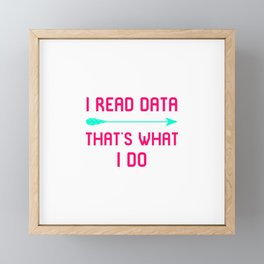 I Read Data Thats What I Do Statistics Quote Framed Mini Art Print