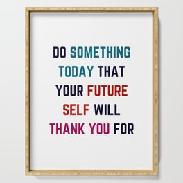 DO SOMETHING TODAY THAT YOUR FUTURE SELF WILL THANK YOU FOR Serving Tray