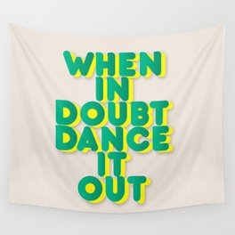 When in doubt dance it out no2 Wall Tapestry