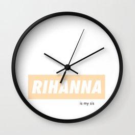 Rihanna is my sis Wall Clock