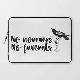 No Mourners, No Funerals [Six of Crows] Laptop Sleeve