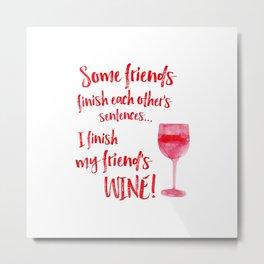 Funny Adult TShirt Tee Glass - I finish my friend's wine! Metal Print