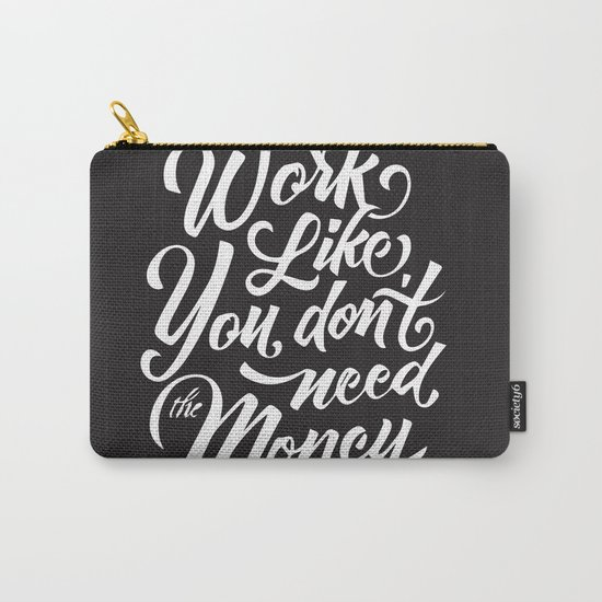 Work Like You Don't Need The Money Carry-All Pouch