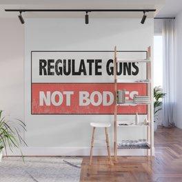 Regulate Guns Not Bodies Wall Mural