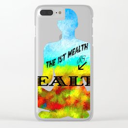 The First Wealth is Health Clear iPhone Case
