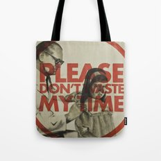 Please don't waste my time Tote Bag