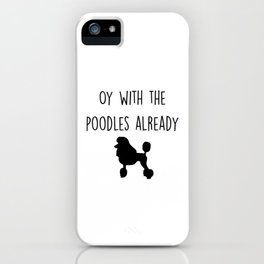 Gilmore Girls - Oy with the poodles already iPhone Case