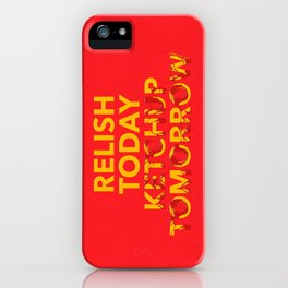 Relish Today Ketchup Tomorrow iPhone Case