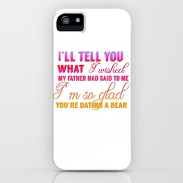 I'm so glad you're daiting a bear iPhone Case