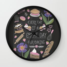 Every Day Is A Great Day For Baking Wall Clock