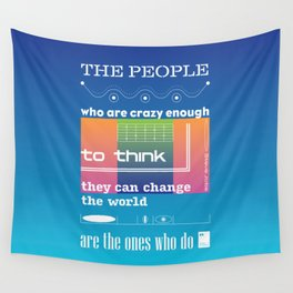 The people who are crazy enough to think they can change the world are the ones who do Wall Tapestry