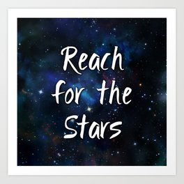 Reach for the Stars Galaxy Nebula Inspirational Quote Art Print