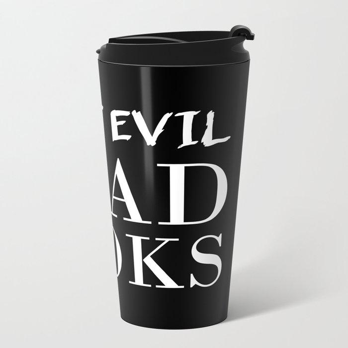 Fight evil. Read books. Metal Travel Mug