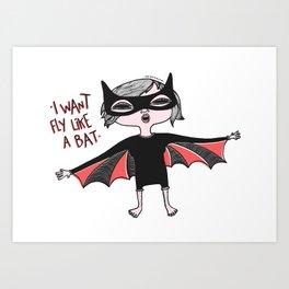 """I want fly like a bat"" Art Print"