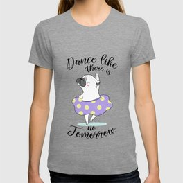 Dance like there is no tomorrow! T-shirt