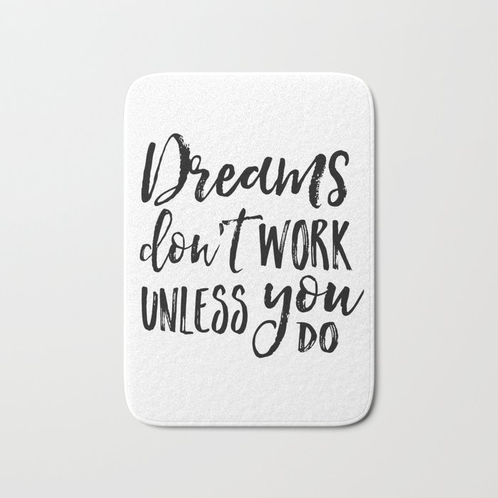 Image of: Images Dreams Dont Work Unless You Domotivational Quoteinspirational Quotechildren Quotekids Giftnurs Bath Mat By Aleksmorin Society6 Society6 Dreams Dont Work Unless You Domotivational Quoteinspirational