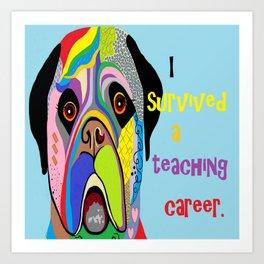 I Survived a Teaching Career Art Print