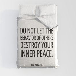 Do not let the behavior of others destroy your inner peace. ― Dalai Lama - Zen Quote Comforters
