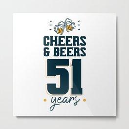 Cheers & Beers 51 years Metal Print