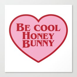 Be Cool Honey Bunny, Funny Movie Quote Canvas Print