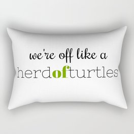 We're Off Like a Herd of Turtles Rectangular Pillow