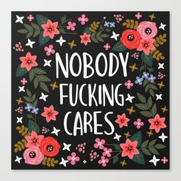 Nobody Fucking Cares, Pretty Funny Quote Canvas Print