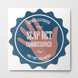 Slapbet Commissioner (How I Met Your Mother) Metal Print