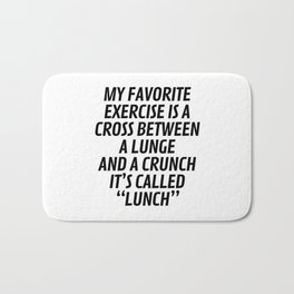 My Favorite Exercise is a Cross Between a Lunge and a Crunch - Lunch Bath Mat