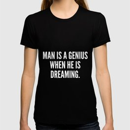 Man is a genius when he is dreaming T-shirt