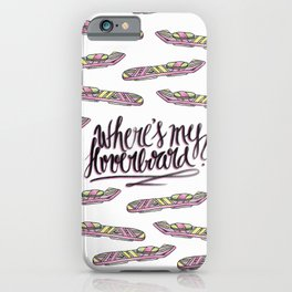 where's my hoverboard? iPhone Case