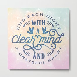 End Each Night With A Clear Mind And A Grateful Heart Metal Print