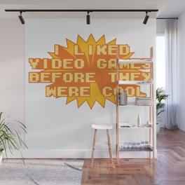I LIKED VIDEO GAMES BEFORE THEY WERE COOL Wall Mural