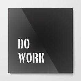 Do Work Metal Print