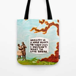 Reality is A Nice Place to Visit but I Wouldn't Want to Live There Tote Bag