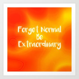 Forget Normal Be Extraordinary Art Print