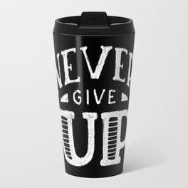 Never give up #2 Travel Mug