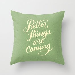 Better Things Are Coming Throw Pillow