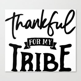 Thankful For My Tribe Canvas Print