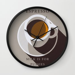Espresso - Milk is for Pussies Wall Clock