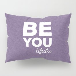 Be-You-Tiful Positive Quote Pillow Sham