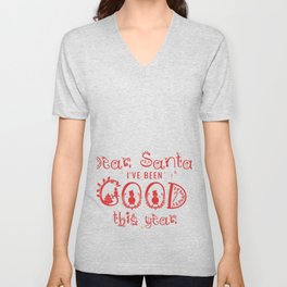 Dear Santa Ive been a good girl this year Unisex V-Neck
