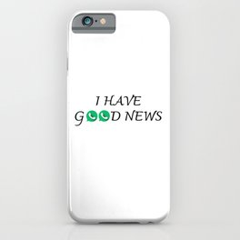 I HAVE GOOD NEWS iPhone Case