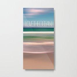 LOVE THE OCEAN I Metal Print